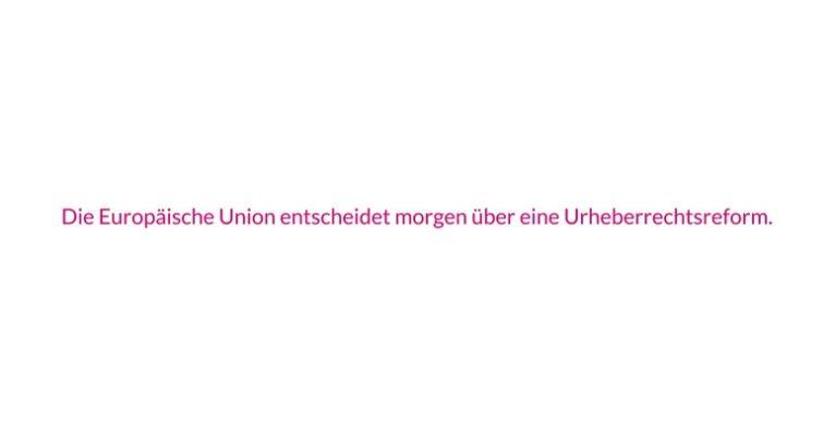 Text: Die Euroüäische Union entscheidet morgen über eine Urheberrechtsform