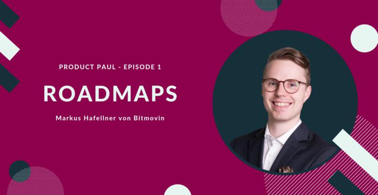 Produkt Roadmaps erklärt – Podcast mit Markus Hafellner von Bitmovin