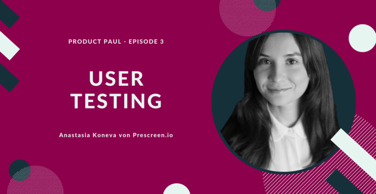 User Testing erklärt – Podcast mit Anastasia Koneva von Prescreen.io