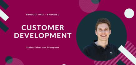 Customer Development erklärt – Podcast mit Stefan Feirer von Eversports